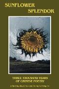 Sunflower Splendor Three Thousand Years of Chinese Poetry