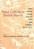 Mass Culture in Soviet Russia: Tales, Poems, Songs, Movies, Plays, and Folklore, 1917a 1953