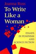 To Write Like A Woman: Essays In Feminism & Science Fiction by Joanna Russ