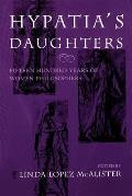 Hypatias Daughters: 1500 Years of Women Philosophers (Hypatia Book)
