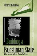 Building A Palestinian State: The Incomplete Revolution (Indiana Series In Arab & Islamic Studies) by Glenn E. Robinson