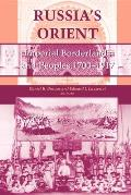 Russias Orient Imperial Borderlands & Peoples 1700 1917
