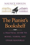 The Pianist S Bookshelf: A Practical Guide to Books, Videos, and Other Resources