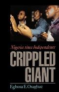 The Crippled Giant: Nigeria Since Independence