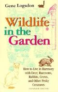 Wildlife in the Garden: How to Live in Harmony with Deer, Raccoons, Rabbits, Crows, and Other Pesky Creatures (Expanded Edition) Cover