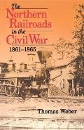 Northern Railroads of the Civil War 1861 1865