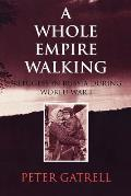 Whole Empire Walking : Refugees in Russia During World War I (99 Edition)