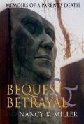 Bequest & Betrayal Memoirs of a Parents Death