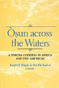 Osun Across the Waters A Yoruba Goddess in Africa & the Americas