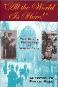 All The World Is Here!: The Black Presence At White City (Blacks In The Diaspora) by Christopher Robert Reed