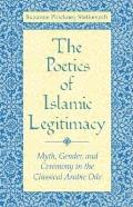 Poetics of Islamic Legitimacy Myth Gender & Ceremony in the Classical Arabic Ode