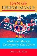 Dan Ge Performance : Masks and Music in Contemporary Cote D'ivoire (03 Edition)