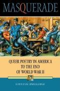 Masquerade: Queer Poetry in America to the End of World War II