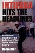 Intifada Hits the Headlines: How the Israeli Press Misreported the Outbreak of the Second Palestinian Uprising