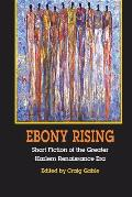 Ebony Rising: Short Fiction of the Greater Harlem Renaissance Era