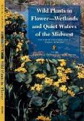Wetlands and Quiet Waters of the Midwest (Wild Plants in Flower)