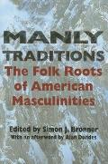 Manly Traditions The Folk Roots of American Masculinities