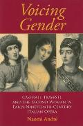 Voicing Gender: Castrati, Travesti, and the Second Woman in Early Nineteenth-Century Italian Opera (Musical Meaning and Interpretation)