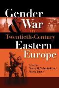 Gender & War in Twentieth Century Eastern Europe