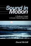 Sound in Motion A Performers Guide to Greater Musical Expression