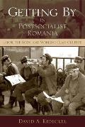 Getting by in Postsocialist Romania Labor the Body & Working Class Culture