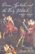 Dance Spectacle & the Body Politick 1250 1750