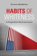 Habits of Whiteness: A Pragmatist Reconstruction (American Philosophy)