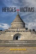 Heroes & Victims: Remembering War In Twentieth-Century Romania (Indiana-Michigan Series In Russian &... by Maria Bucur