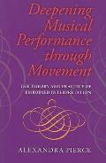 Deepening Musical Performance Through Movement: The Theory and Practice of Embodied Interpretation (Musical Meaning and Interpretation)