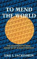 To Mend the World Foundations of Post Holocaust Jewish Thought