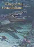 King of the Crocodylians The Paleobiology of Deinosuchus