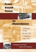 From Small Town to Downtown: A History of the Jewett Car Company, 1893-1919 (Railroads Past and Present)