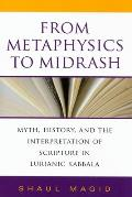 From Metaphysics to Midrash: Myth, History, and the Interpretation of Scripture in Lurianic Kabbala (Indiana Studies in Biblical Literature)