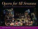 Opera for All Seasons: 60 Years of Indiana University Opera Theater