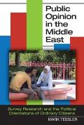 Public Opinion in the Middle East: Survey Research and the Political Orientations of Ordinary Citizens (Indiana Series in Middle East Studies)