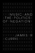 Music and the Politics of Negation (Musical Meaning and Interpretation)