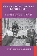 Negro in Indiana Before 1900: A Study of a Minority