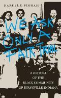We Ask Only a Fair Trial: A History of the Black Community of Evansville, Indiana