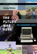 The Future Was Here: The Commodore Amiga (Platform Studies) Cover