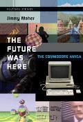 Future Was Here The Commodore Amiga