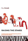 Raising the Stakes E Sports & the Professionalization of Computer Gaming
