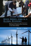 Good Green Jobs in a Global Economy: Making and Keeping New Industries in the United States (Urban and Industrial Environments)