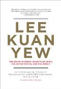 Lee Kuan Yew The Grand Masters Insights on China the United States & the World