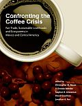 Confronting the Coffee Crisis: Fair Trade, Sustainable Livelihoods and Ecosystems in Mexico and Central America (Food, Health, and the Environment)