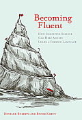 Becoming Fluent: How Cognitive Science Can Help Adults Learn a Foreign Language