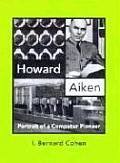 Howard Aiken Portrait of a Computer Pioneer