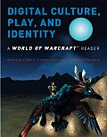 Digital Culture Play & Identity A World of Warcraft Reader