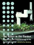 The Robot in the Garden: Telerobotics and Telepistemology in the Age of the Internet (Leonardo Book)