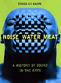 Noise Water Meat A History Of Sound In T