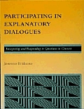Participating in Explanatory Dialogues Interpreting & Responding to Questions in Context